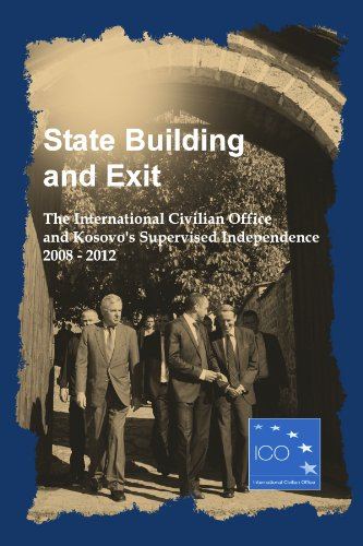 State Building and Exit - The International Civilian Office and Kosovo's Supervised Independence 2008 - 2012 (English Edition)
