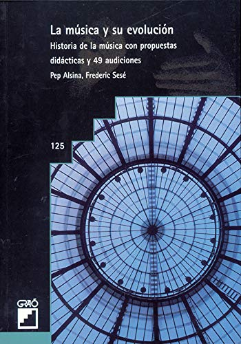 La Música Y Su Evolución: Historia de la música con propuestas didácticas y 49 audiciones: 125 (Grao - Castellano)