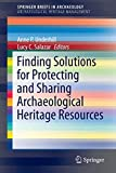 Finding Solutions for Protecting and Sharing Archaeological Heritage Resources (SpringerBriefs in Archaeology) - Anne P. Underhill