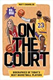On the Court: Biographies of Today's Best Basketball Players (Biographies of Today's Best Players) (English Edition)