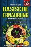 Einfach Basisch! – Basische Ernährung Kochbuch für Anfänger: 150 leckere Rezepte zur natürlichen Entgiftung des Körpers und Regulierung des Säure-Basen-Haushalts. Basisch kochen leicht gemacht!