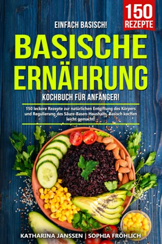 Basische Ernährung: Kochbuch für Anfänger