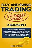 DAY AND SWING TRADING - extended version: Options Crash Course. Strategies for Investment in Stocks and Forex. Get your Financial Freedom, Earn Extra Income and learn how to Trade for a Living