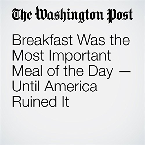 Breakfast Was the Most Important Meal of the Day — Until America Ruined It copertina