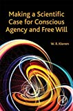 Making a Scientific Case for Conscious Agency and Free Will