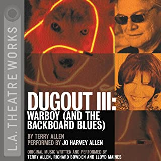 Dugout III     Warboy (and the Backboard Blues)              By:                                                                                                                                 Terry Allen                               Narrated by:                                                                                                                                 Jo Harvey Allen                      Length: 1 hr and 11 mins     Not rated yet     Overall 0.0