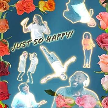 Just so Happy