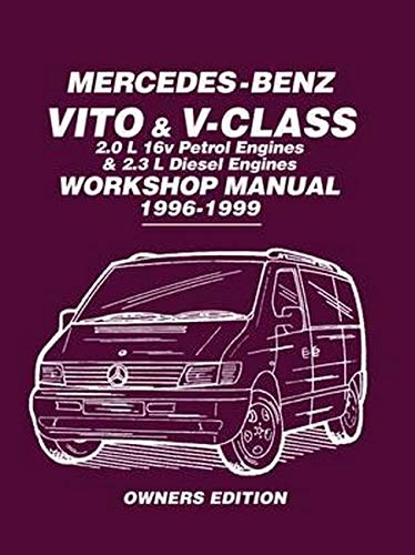 Mercedes-Benz Vito & V-Class 2.0 L 16v Petrol Engines and 2.3 L Diesel Engines Workshop Manual 1996-1999: Workshop Manual: Covers:...