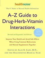 A-Z Guide to Drug-Herb-Vitamin Interactions Revised and Expanded 2nd Edition: Improve Your Health and Avoid Side Effects When Using Common Medications and Natural Supplements Together by Unknown(2006-02-28)