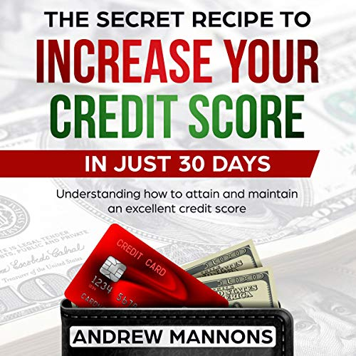 Couverture de The Secret Recipe to Increase Your Credit Score in Just 30 Days
