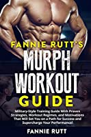 Fannie Rutt's Murph Workout Guide: Military-Style Training Guide With Proven Strategies, Workout Regimes, and Motivations That Will Set You on a Path for Success and Supercharge Your Performance!!