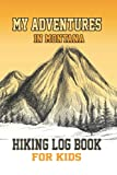My Adventures In Montana Hiking Log Book For Kids: Hiking Journal With Prompts To Write In, Hiker s Journal, Hiking Log Book, Hiking Gifts, Hiking Journal