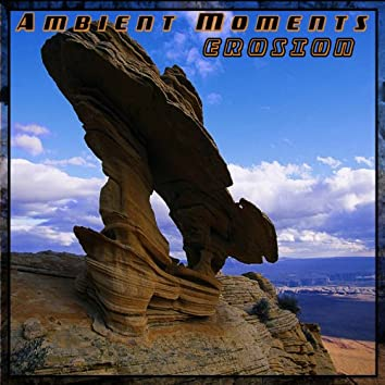 Ambient Moments: Erosion