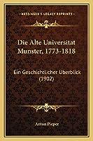 Alte Universitat Munster, 1773-1818: Ein Geschichtlicher Berblick (1902)