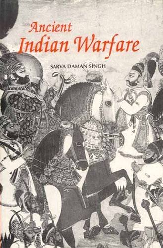 Ancient Indian Warfare: With Special Reference to the Vedic Period by Sarva Daman Singh (1989-09-06)