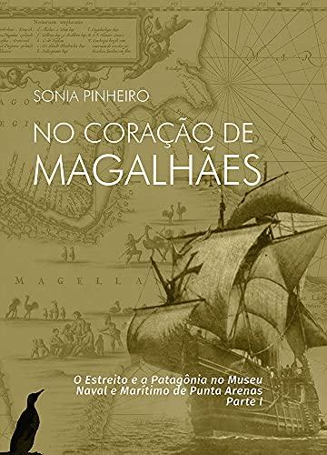 No Coração de Magalhães: O Estreito e a Patagônia no Museu Naval e Marítimo de Punta Arenas - Parte I
