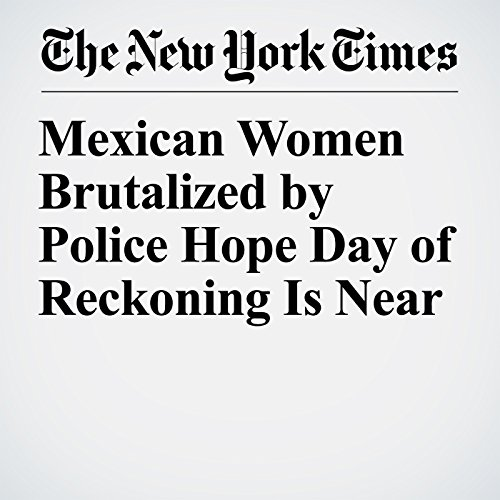 Mexican Women Brutalized by Police Hope Day of Reckoning Is Near copertina