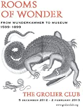 ROOMS OF WONDER: FROM WUNDERKAMMER TO MUSEUM, 1599-1899.
