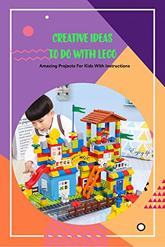 Creative Ideas to Do With Lego: Amazing Projects For Kids With Instructions: Creative Ideas to Do With Lego (English Edition)