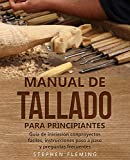 Manual de tallado para principiantes: Guía de iniciación conproyectos fáciles, instrucciones paso a paso y preguntas frecuentes (DIY Spanish nº 3)