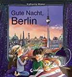 Gute Nacht, Berlin: Zum Einschlafen ab 18 Monate - Bilderbuch, Pappbilderbuch, Erinnerungsbuch, Geschenkbuch, Reisegeschenke (Gute Nacht, Lieblingsstadt)