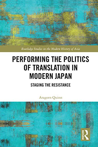 Performing the Politics of Translation in Modern Japan: Staging the Resistance (Routledge Studies in the Modern History of Asia) (English Edition)