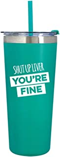 Shut Up Liver You're Fine | 22 Ounce (Teal) Stainless Steel Insulated Tumbler with Flip Top Lid and Straw | Funny Sarcastic Alcohol Tumbler | Drinking Gag Gift | Girls Weekend | Girls Trip