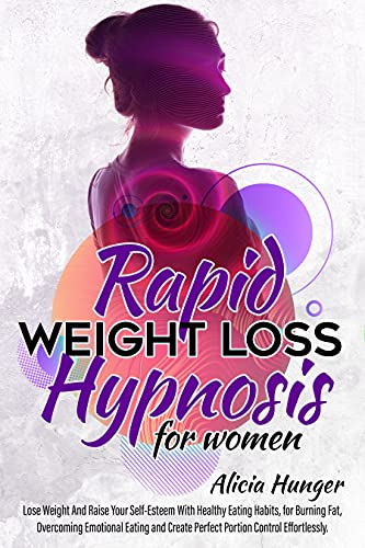 RAPID WEIGHT LOSS HYPNOSIS FOR WOMEN: STOP EMOTIONAL EATING, BURN FAT NATURALLY, AND RAISE YOUR MOTIVATION AND SELF-ESTEEM WITH MEDITATION, SELF-HYPNOSIS, AND HYPNOTIC GASTRIC BAND (English Edition)