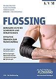 Flossing: Wirksame Hilfe bei Schmerzen u. Verletzungen, effektive Übungen zum Muskelaufbau - Roland Kreutzer