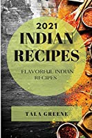 Indian Recipes 2021: Flavorful Indian Recipes