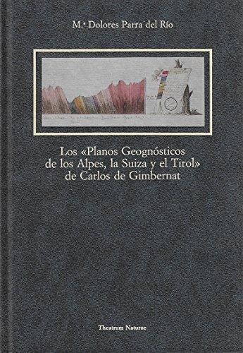 Los «Planos geognósticos de los Alpes, la Suiza y el Tirol» de Carlos de Gimbernat (Theatrum naturae. Serie Textos clásicos)