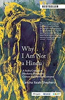 Why I Am Not a Hindu: A Sudra Critique of Hindutva Philosophy, Culture and Political Economy by [Kancha Ilaiah Shepherd]