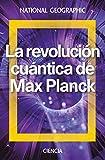 La revolución cuántica de Max Planck (NATGEO CIENCIAS)