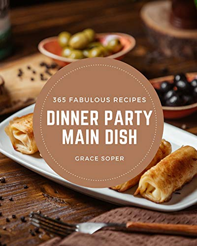 365 Fabulous Dinner Party Main Dish Recipes: Save Your