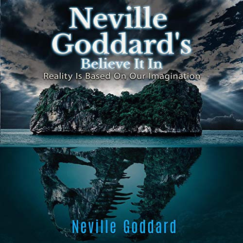 Neville Goddard's Believe It In: Reality Is Based on Our Imagination Audiobook By Neville Goddard cover art