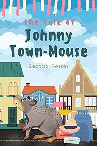 The Tale of Johnny Town-mouse: (Annotated Edition): with Original Illustrations, Biographical Introduction and Additional appendix (English Edition)