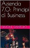 Azienda 7.0: Principi di Business ((Business,Impresa,Finanza e Marketing) Vol. 1)