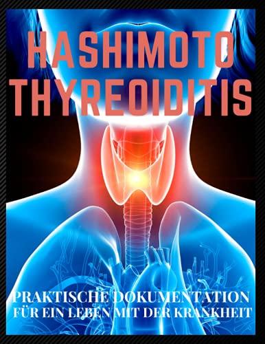 Hashimoto-Thyreoiditis Praktische Dokumentation für ein Leben mit der Krankheit: Ein praktisches Taschenbuch um täglich auf zwei Seiten sein Befinden, ... um einfacherer mit Hashimoto zu Leben.