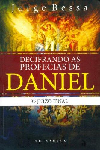 Decifrando As Profecias De Daniel. O Juízo Final