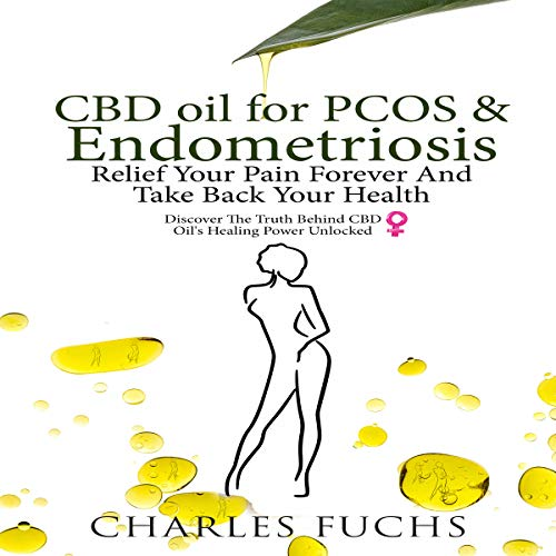 CBD Oil for PCOS & Endometriosis: Relief Your Pain Forever and Take Back Your Health     Discover the Truth Behind CBD Oil's Healing Power Unlocked              By:                                                                                                                                 Charles Fuchs                               Narrated by:                                                                                                                                 Sam Slydell                      Length: 4 hrs and 3 mins     3 ratings     Overall 5.0