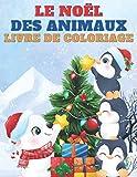Le Noël Des Animaux Livre De Coloriage: 50 Magnifiques Dessins Animaux | Livre De Coloriage Enfant 2 Ans Et Plus | Cadeau IDéal Pour Les Fêtes De Fin D'année