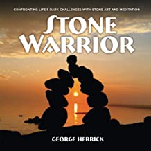 Stone Warrior: Confronting Life's Challenges with Stone Art and Meditation