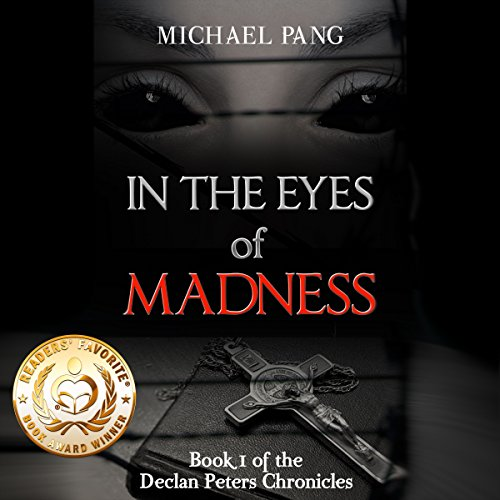 In the Eyes of Madness     Declan Peters Chronicles, Book 1              By:                                                                                                                                 Michael Pang                               Narrated by:                                                                                                                                 Ben Kass                      Length: 6 hrs and 30 mins     19 ratings     Overall 4.0