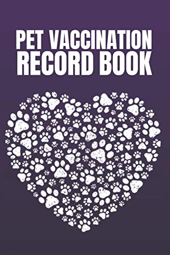 Pet Vaccination Record Book: Pet Health & Vaccine Track Journal Notebook, Health Log Book, medical & health tracker, Immunization Log, Vaccination ... Booklet, Vaccine Record Book For Pet Lovers
