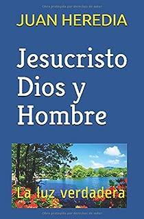 Jesucristo Dios y Hombre: La luz verdadera (Spanish Edition)