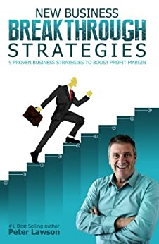 New Business Breakthrough Strategies 9 Proven Business Strategies to Boost Profit Margin by [Peter Lawson]
