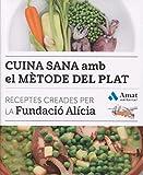 Cuina sana amb el mètode del plat: Receptes creades per la Fundació Alícia (COCINA PRÁCTICA Y SANA)
