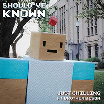 Should've Known (feat. Brother Bison)