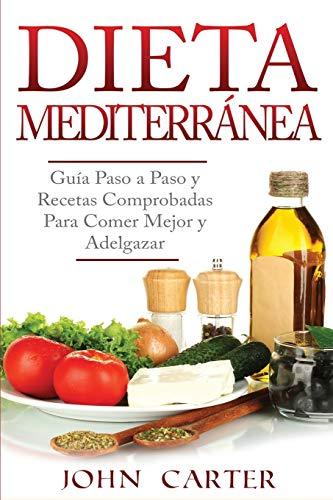 Dieta Mediterránea: Guía Paso a Paso y Recetas Comprobadas Para Comer Mejor y Adelgazar (Libro en Español/Mediterranean Diet Book Spanish Version)