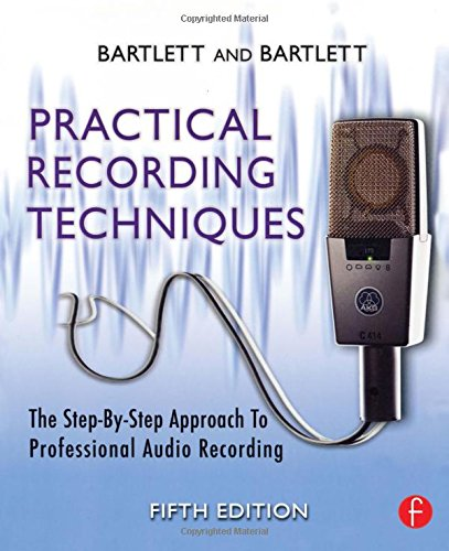 Practical Recording Techniques, Fifth Edition: The Step-...